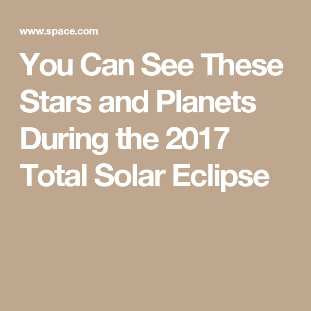 You Can See These Stars and Planets During the 2017 Total Solar Eclipse