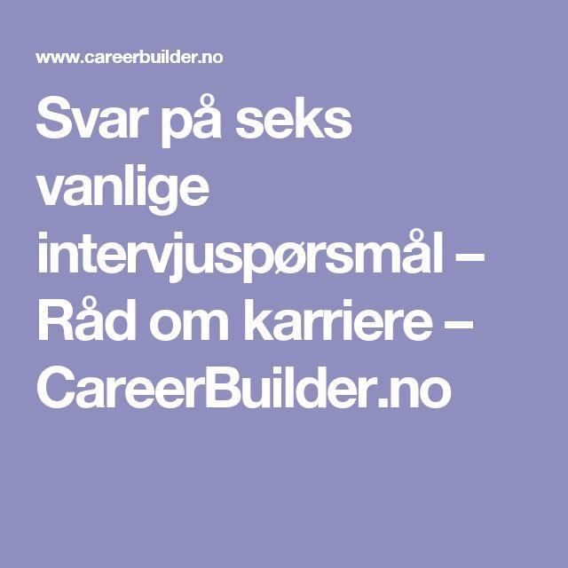 Svar på seks vanlige intervjuspørsmål – Råd om karriere – CareerBuilder.no