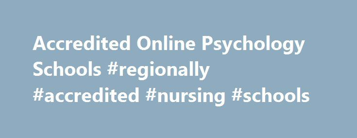 Accredited Online Psychology Schools #regionally #accredited #nursing #schools http://tulsa.remmont.com/accredited-online-psychology-schools-regionally-accredited-nursing-schools/  # Psychology Schools and Colleges Inside Guide PsychologySchoolGuide.net is the place where you can find all the insights and knowledge you need to make an informed decision in selecting an educational institute to earn any kind of qualification in psychology. Our portal informs of all the necessary requirements…