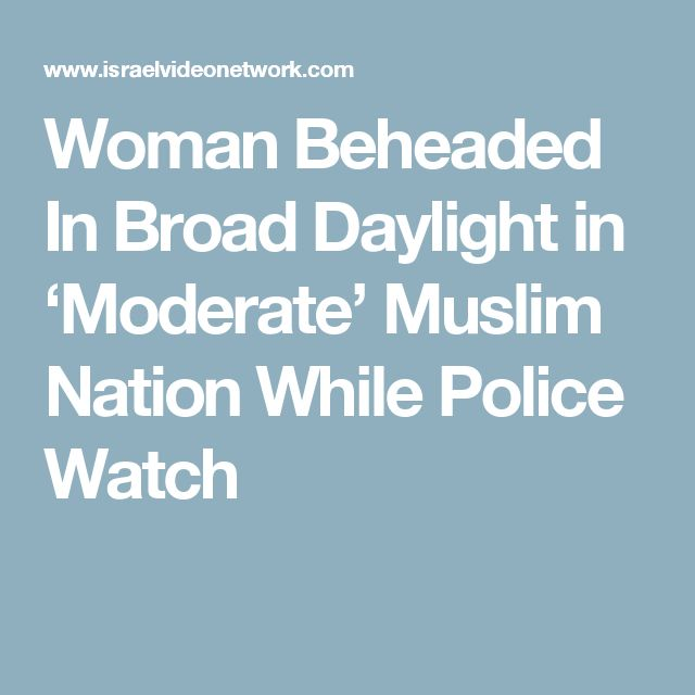 Woman Beheaded In Broad Daylight in 'Moderate' Muslim Nation While Police Watch