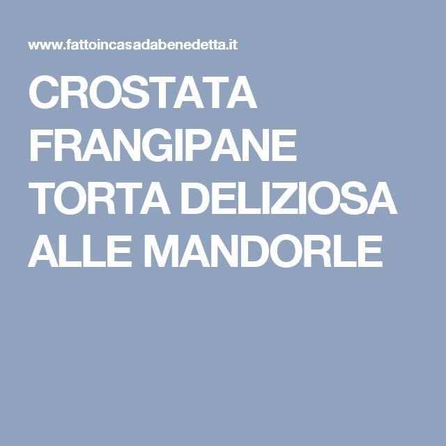 CROSTATA FRANGIPANE TORTA DELIZIOSA ALLE MANDORLE