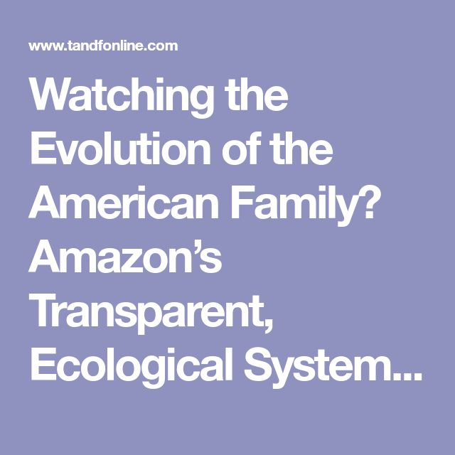 Watching the Evolution of the American Family? Amazon's Transparent, Ecological Systems Theory, and the Changing Dynamics of Public Opinion