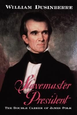 Slavemaster President- The Double Career of James Polk by William Dusinberre http://www.bookscrolling.com/the-best-books-to-learn-about-president-james-k-polk/