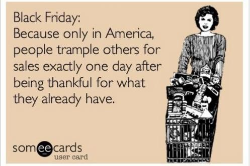 funny black friday someecards | Sarcasm | Meme, Funny Images, Jokes and more - LOLs Heaven - Part 7