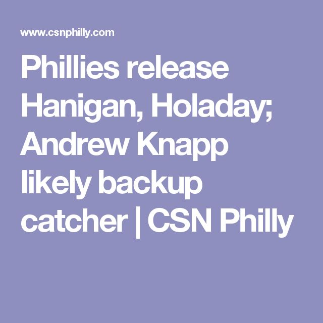 Phillies release Hanigan, Holaday; Andrew Knapp likely backup catcher | CSN Philly