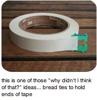 """Things that make you go """"duh""""!  Use bread ties to hold ends of tape."""