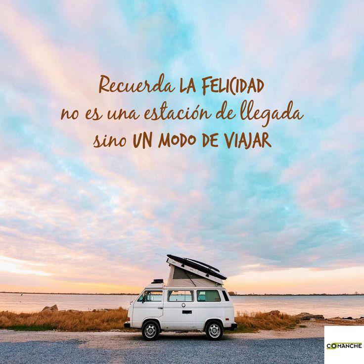 Recuerda, la #felicidad no es un destino sino un modo de #viajar. http://tiendaonline.rcomanche.com/es/ #frases #inspiración #camping #comanche
