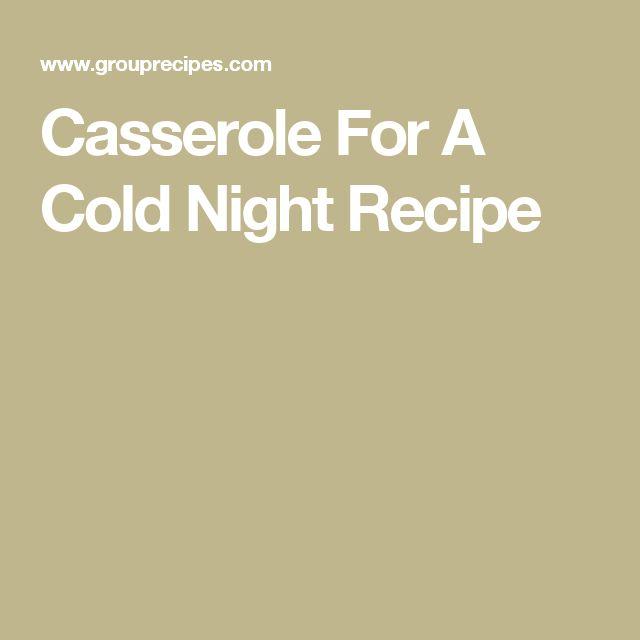 Casserole For A Cold Night Recipe
