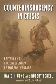 Counterinsurgency in crisis : Britain and the challenges of modern warfare / David H. Ucko and Robert Egnell. -- New York : Columbia University Press, cop. 2013.