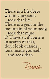 .....look inside yourself and seek that.  Rumi