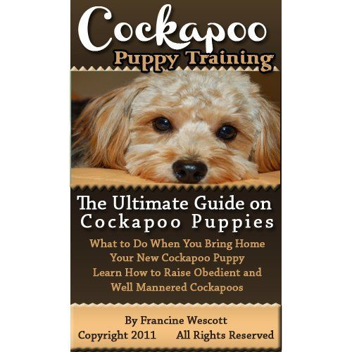 Cockapoo Puppy Training: The Ultimate Guide on Cockapoo Puppies, What to Do When You Bring Home Your New Cockapoo Puppy, Learn How to Raise Obedient and Well Mannered Cockapoos by Francine Wescott. $4.99. 85 pages