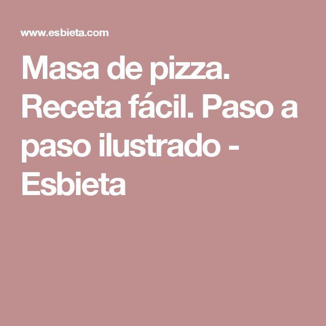 Masa de pizza. Receta fácil. Paso a paso ilustrado - Esbieta