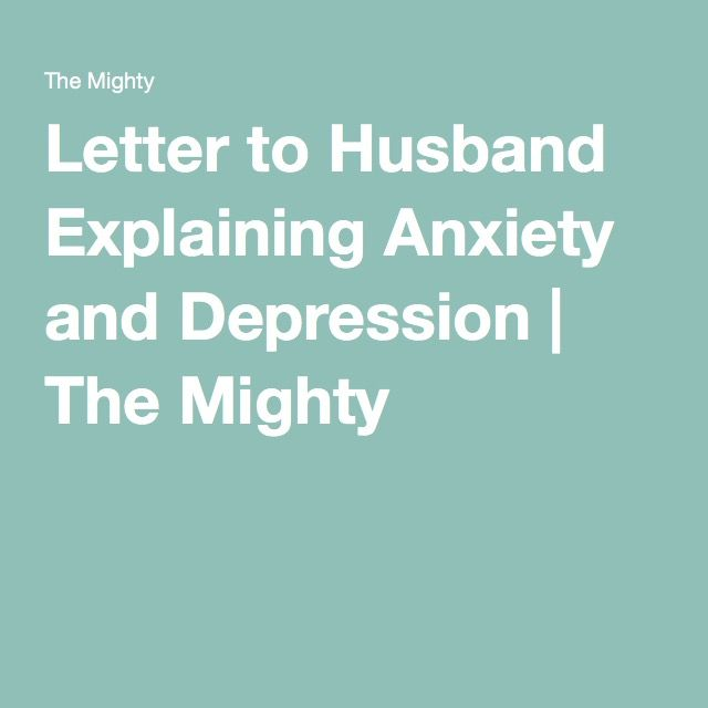 Letter to Husband Explaining Anxiety and Depression | The Mighty