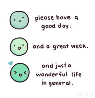 Please have a good day... quote good day greeting wonderful life chibird tumblr quote great week