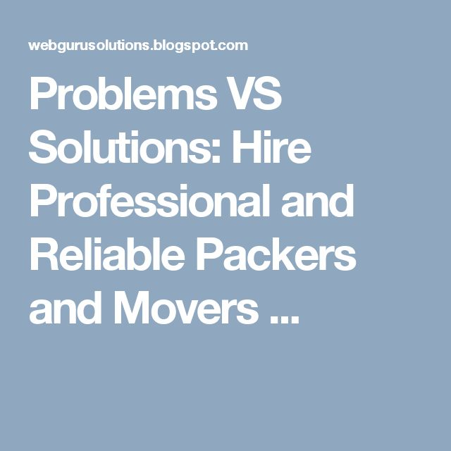 Problems VS Solutions: Hire Professional and Reliable Packers and Movers ...