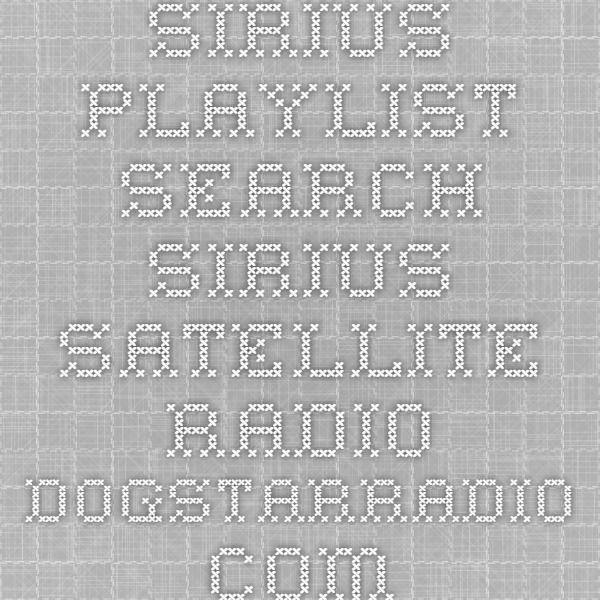 SIRIUS Playlist Search - Sirius Satellite Radio - DogstarRadio.com