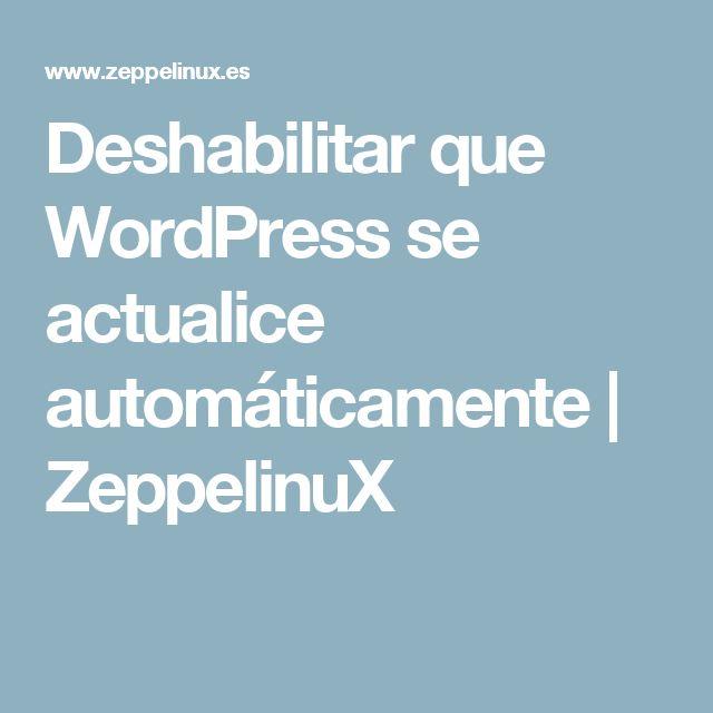 Deshabilitar que WordPress se actualice automáticamente | ZeppelinuX