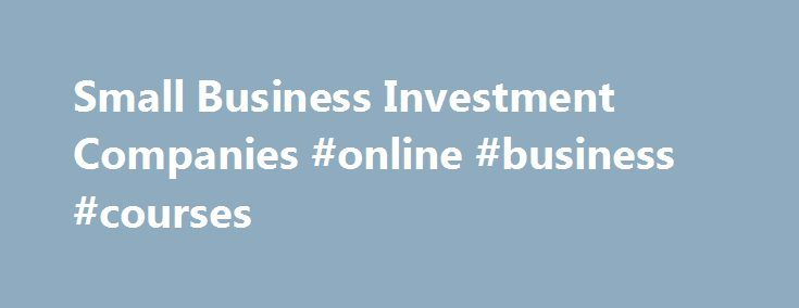 Small Business Investment Companies #online #business #courses http://business.remmont.com/small-business-investment-companies-online-business-courses/  #small business investment company # Small Business Investment Company (SBIC) fund services SBIC funds can be an attractive source of low-cost capital to invest in lower middle-market businesses. Whether a private equity fund is considering the SBIC program for the first time or has already received funding from the Small Business…