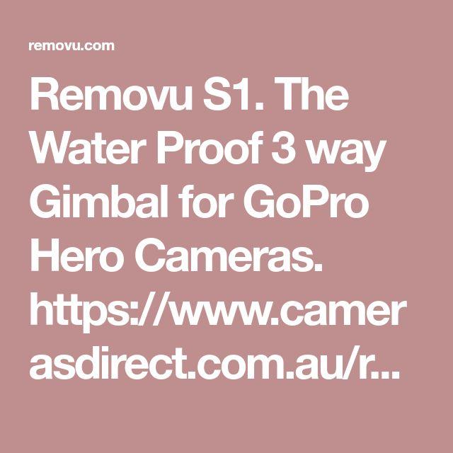 Removu S1. The Water Proof 3 way Gimbal for GoPro Hero Cameras. https://www.camerasdirect.com.au/removu-s1-for-gopro