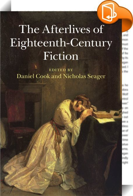 The Afterlives of Eighteenth-Century Fiction    :  The Afterlives of Eighteenth-Century Fiction probes the adaptation and appropriation of a wide range of canonical and lesser-known British and Irish novels in the long eighteenth century, from the period of Daniel Defoe and Eliza Haywood through to that of Jane Austen and Walter Scott. Major authors, including Jonathan Swift, Samuel Richardson, Henry Fielding and Laurence Sterne, are discussed alongside writers such as Sarah Fielding a...