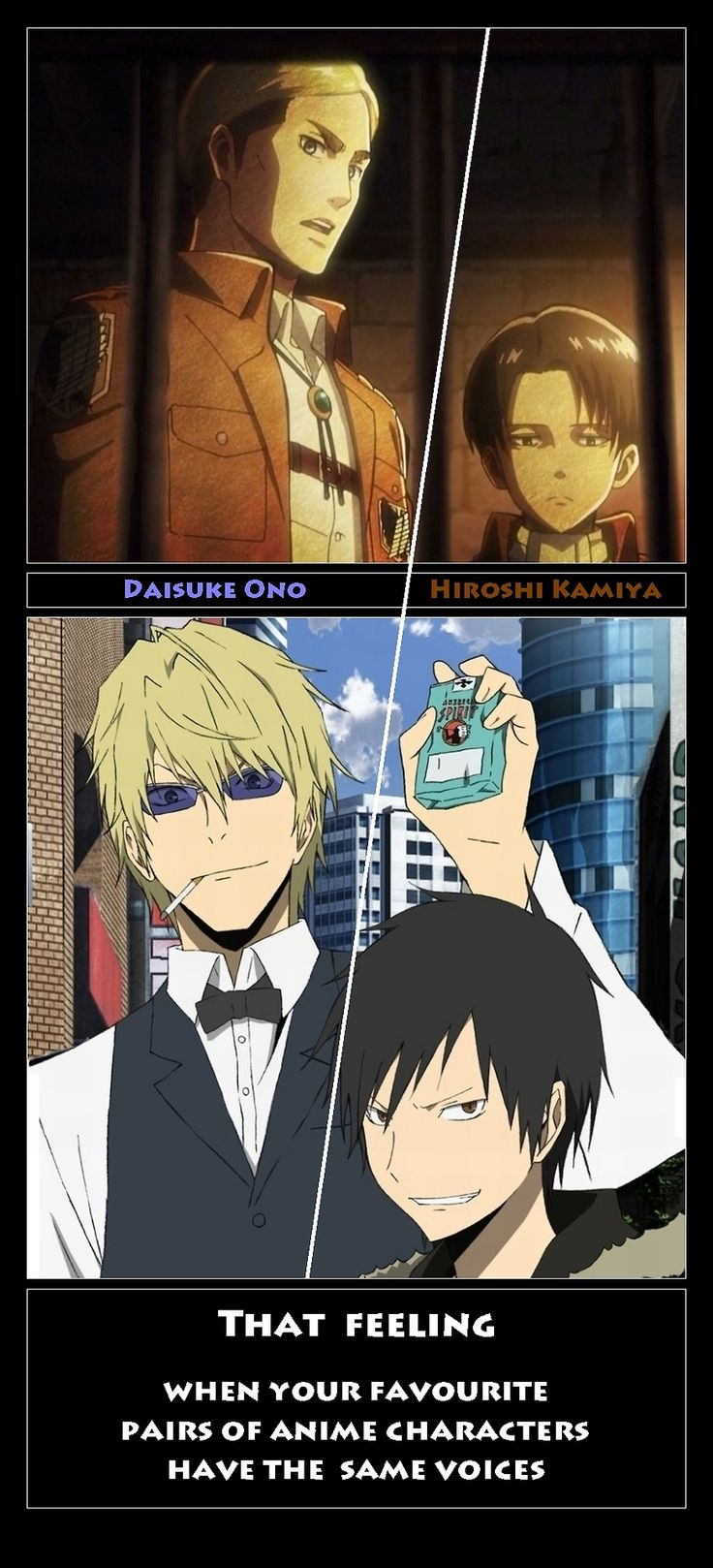 Erwin Smith + Levi ,   Shizuo Heiwajima + Izaya Orihara ( from http://playwithblood.tumblr.com/post/72100728966/they-even-look-alike-left-side-ftw-d )