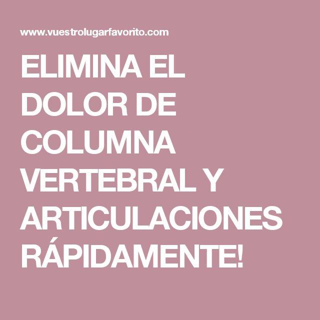 ELIMINA EL DOLOR DE COLUMNA VERTEBRAL Y ARTICULACIONES RÁPIDAMENTE!
