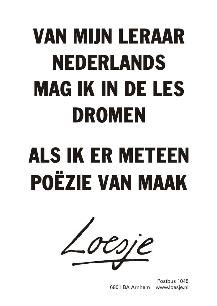 van mijn leraar nederlands mag ik in de les dromen als ik er meteen poëzie van maak | Loesje