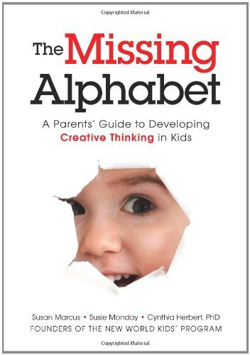 The Missing Alphabet: A Parents' Guide to Developing Creative Thinking in Kids by Susan Marcus,http://www.amazon.com/dp/1608323781/ref=cm_sw_r_pi_dp_JVWZsb0TS441PVPY