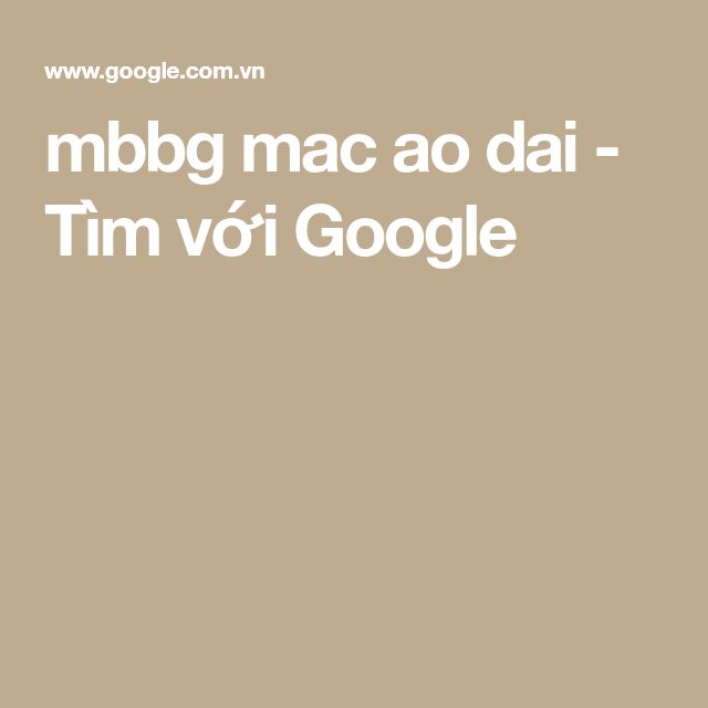 mbbg mac ao dai - Tìm với Google
