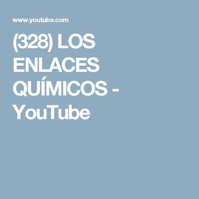 (328) LOS ENLACES QUÍMICOS - YouTube