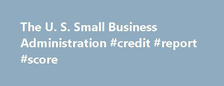 The U. S. Small Business Administration #credit #report #score http://credit-loan.remmont.com/the-u-s-small-business-administration-credit-report-score/  #what is the best credit card # What is the Best Small Business Credit Card for Establishing Creditworthiness? By Marco Carbajo Published: March 14, 2013 With fast access to cash, convenience and all the perks that come along with it, a business credit card is a standard tool used by business owners. But did you […]