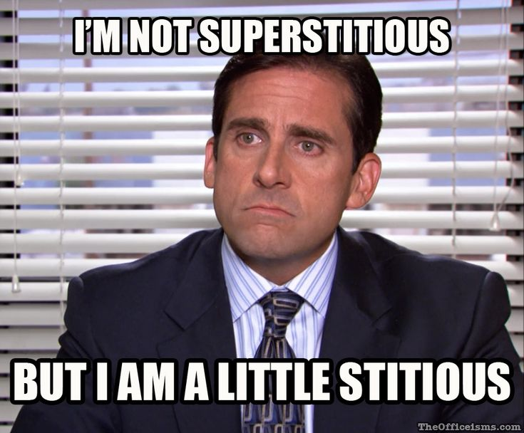I'm not superstitious, but I am a little stitious ~ Michael, The Office-isms: Meme-isms