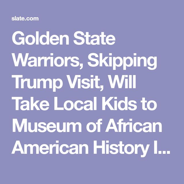Golden State Warriors, Skipping Trump Visit, Will Take Local Kids to Museum of African American History Instead