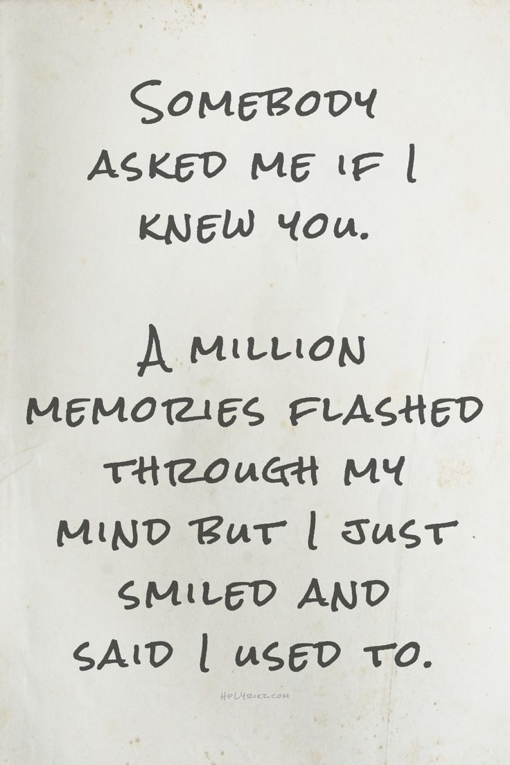Somebody Asked Me If I Knew You A Million Memories Flashed Through My Mind  But I 400+ Beautiful Inspirational Quotes How To