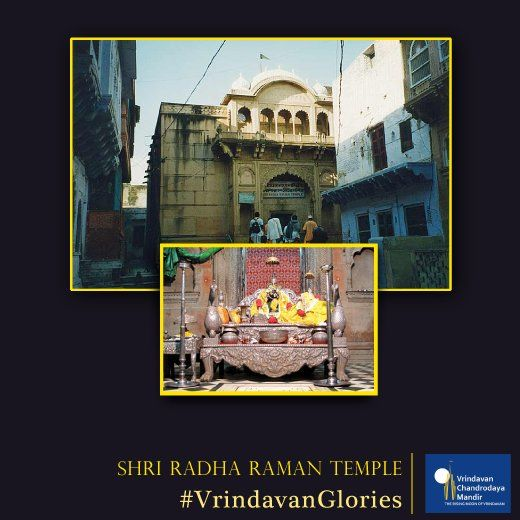 Radha Raman Temple was established by Srila Gopal Bhatta Goswami. Sri Radha Raman's appearance place is in the Radha-Raman Temple.