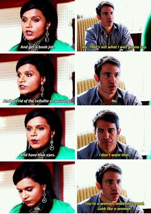 """You're a woman and that's good. Look like a woman."" The Mindy Project, Danny and Mindy. I will go down with this 'ship!!"