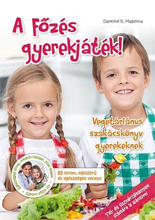 A főzés gyerekjéték! Vegetáriánus szakácskönyv gyerekeknek című recepteskönyv megrendelése