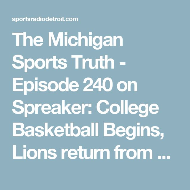 The Michigan Sports Truth - Episode 240 on Spreaker: College Basketball Begins, Lions return from bye week - Sports Radio Detroit