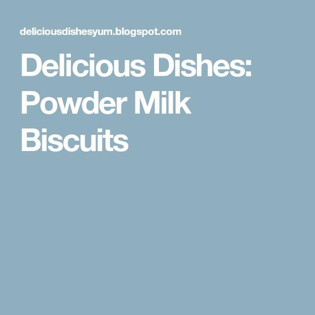 Delicious Dishes: Powder Milk Biscuits
