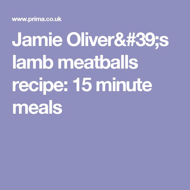 Jamie Oliver's lamb meatballs recipe: 15 minute meals