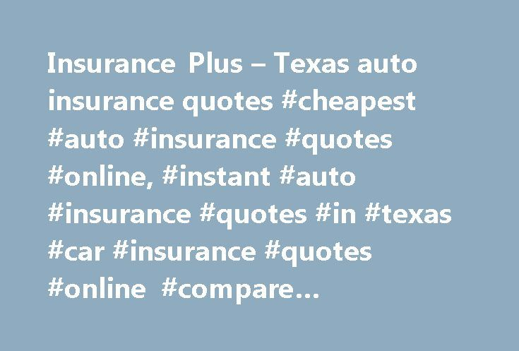 Insurance Plus – Texas auto insurance quotes #cheapest #auto #insurance #quotes #online, #instant #auto #insurance #quotes #in #texas #car #insurance #quotes #online #compare #insurance #rates http://design.nef2.com/insurance-plus-texas-auto-insurance-quotes-cheapest-auto-insurance-quotes-online-instant-auto-insurance-quotes-in-texas-car-insurance-quotes-online-compare-insurance-rates/  # Texas Auto Insurance Quotes Under Insured Motorists In order to meet financial responsibility…