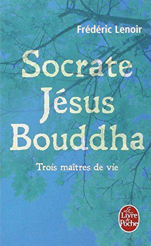 Socrate, Jésus, Bouddha de Frédéric Lenoir http://www.amazon.fr/dp/2253134252/ref=cm_sw_r_pi_dp_-HTRub1BSP1JM