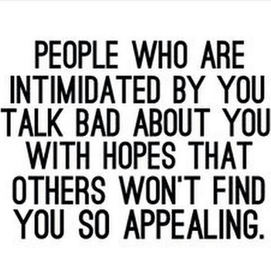 People who are intimidated by you talk bad about you with hopes that others won't find you so appealing. From Jen Selter