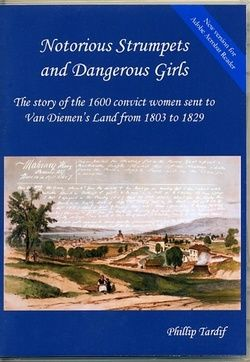 Notorious Strumpets and Dangerous Girls: The Story of the 1600 Convict Women Sent to Van Diemen's Land from 1803 to 1829