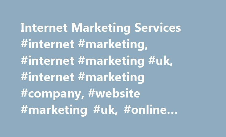 Internet Marketing Services #internet #marketing, #internet #marketing #uk, #internet #marketing #company, #website #marketing #uk, #online #marketing http://connecticut.remmont.com/internet-marketing-services-internet-marketing-internet-marketing-uk-internet-marketing-company-website-marketing-uk-online-marketing/  # Internet Marketing Harness The Limitless Power Of The Web Are you making the most of your website as a marketing tool? Whether you re looking to push into new markets, take…
