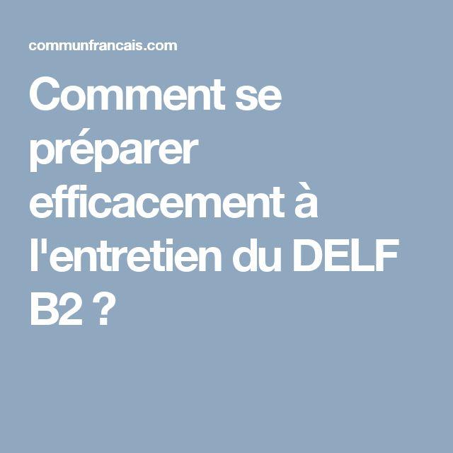 comment se pr parer efficacement l 39 entretien du delf b2 fle le delf le dalf pinterest. Black Bedroom Furniture Sets. Home Design Ideas
