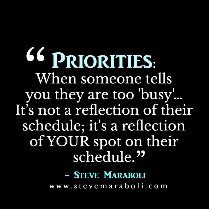 """Funny Quotes About Being Too Busy: Priorities: When Soemone Tells You They Are Too """"busy"""