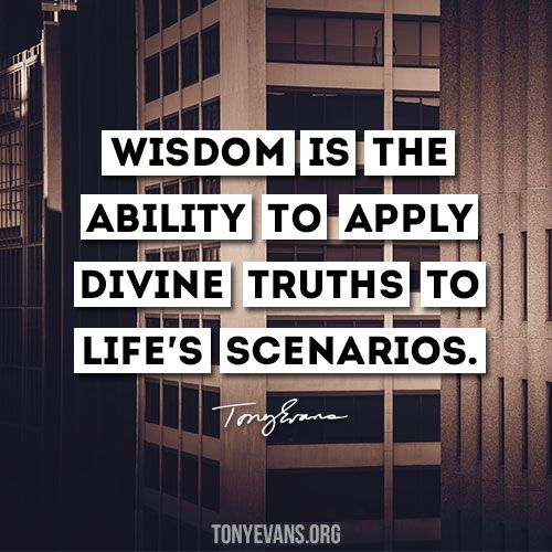 Wisdom is the ability to apply divine truths to life's scenarios. - Tony Evans #truth #wisdom