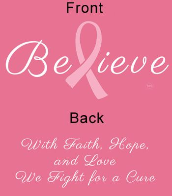 Believe that there will be a cure for breast cancer!  This feminine pink t-shirt embodies hope and inspiration. The Believe shirt is a 100% cotton tee. On the front the traditional pink ribbon forms the L in the word 'Believe'.  On the back an inspirational message that reads 'With Faith, Hope and Love, We Fight for a Cure' lets everyone know that you support breast cancer awareness.
