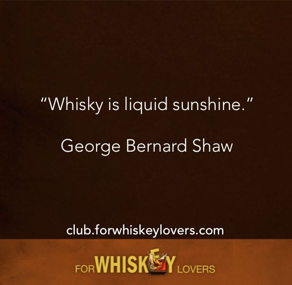 Whisky is liquid sunshine ~George Bernard Shaw | ForWhiskeyLovers.com | #whiskylover